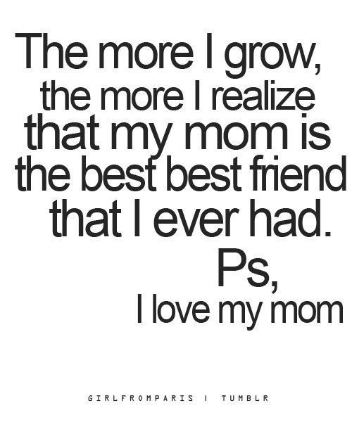 I Love You Mom And Dad Quotes Tumblr : ... that my mom is the best friend that I ever had. PS, I love my mom