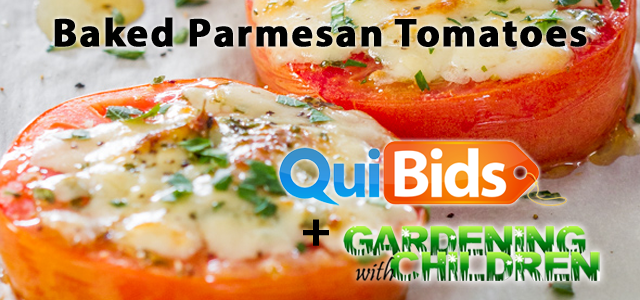 QuiBids and Gardening with Children Present Baked Parmesan Tomatoes