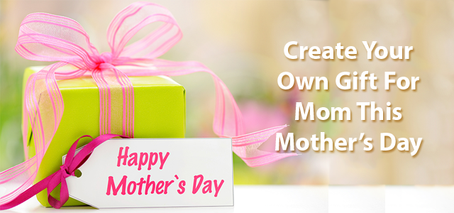 Create Your Own Gift For Mom This Mother's Day